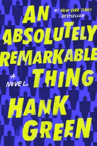 An Absolutely Remarkable Thing by Hank Green (Cover)